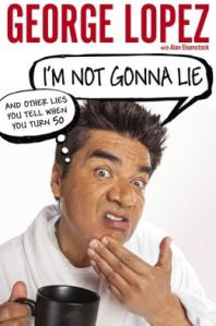 Geo Lopez I'm Not Gonna Lie And Other Lies [9780451417107_p0_v4_s260x420]