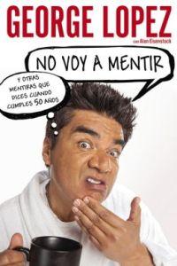 Geo Lopez No voy a mentir Y otras mentiras [9780451417138_p0_v1_s260x420]